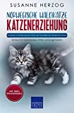 Norwegische Waldkatze Katzenerziehung - Ratgeber zur Erziehung einer Katze der Norwegischen Waldkatzen Rasse: Ein Buch für Katzenbabys, Kitten und junge Katzen (Norwegische Waldkatzen 1)