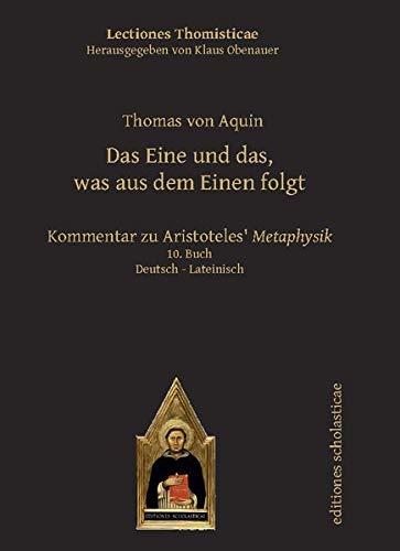 Das Eine und das, was aus dem Einen folgt: Kommentar zu Aristoteles' Metaphysik. Deutsch – Lateinisch 10. Buch (Lectiones Thomisticae)