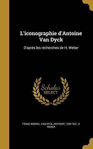 L'iconographie d'Antoine Van Dyck: D'après les recherches de H. Weber (French Edition) ~ TOP Books