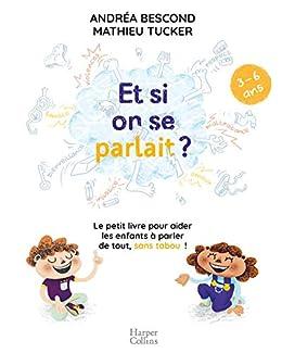 Et si on se parlait ? (3-6 ans) : Le petit livre pour aider les enfants à parler de tout, sans tabou (HarperCollins) par [Andréa Bescond, Mathieu Tucker]