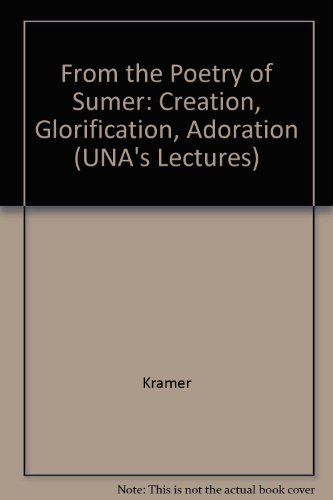 From the Poetry of Sumer: Creation, Glorification, Adoration (Una's lectures)