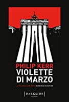 Violette di marzo: La trilogia berlinese di Bernie Gunther