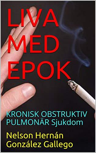 LIVA MED EPOK: KRONISK OBSTRUKTIV PULMONÄR Sjukdom (Swedish Edition)