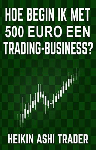 Hoe begin ik met 500 euro een trading-business? (Dutch Edition)