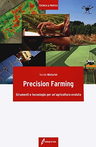 Precision farming. Strumenti e tecnologie per un'agricoltura evoluta