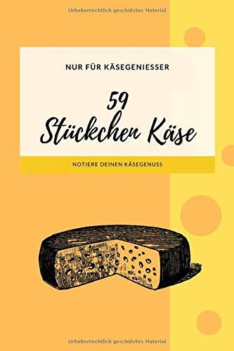 59 Stückchen Käse I Käse Journal für Käsegeniesser: 6x9 I 120 Seiten I Logbuch Journal Notizbuch mit Checklisten und Geschmacks-Rad zur Bewertung einzigartiger Käse Geschmacksrichtungen