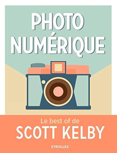 Photo Numerique Le Best Of De Scott Kelby