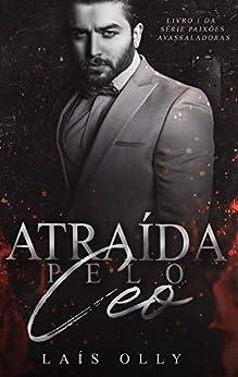 Atraída pelo CEO - Dark Romance (Paixões Avassaladoras Livro 1) por [Laís Olly, Laís  Olly, Hórus  Editorial, Lidiane  Mastello]