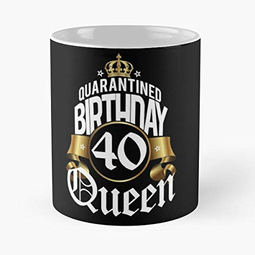 Quarantined Birthday Queen 40 Years Quarantine Shirt Social Distancing Tshirt Fu-nny - Funny Gift Coffee Mug Tea Cup White 11 Oz The Best Gift For Holidays Situen.