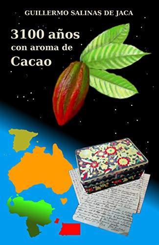 3100 años con aroma de Cacao: ¿Estamos conscientes del legado que dejaremos como individuos? (Spanish Edition)