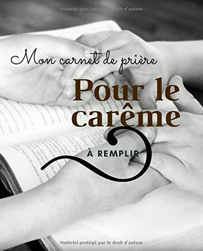Mon carnet de prière pour le carême à remplir: Livre de prière à compléter pour le carême-19,05x23,5cm-81pages-cadeau pour enfant de Dieu-Pour préparer la fête de Pâque