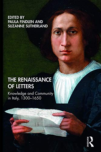 The Renaissance of Letters: Knowledge and Community in Italy, 1300-1650 (English Edition)