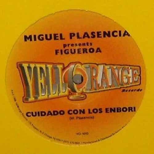 """Cuidado Con Los Embori - Miguel Plasencia Presents Figueroa 12"""""""
