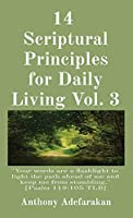 """14 Scriptural Principles for Daily Living Vol. 3: """"Your words are a flashlight to light the path ahead of me and keep me from stumbling."""" [Psalm 119:105 TLB]"""