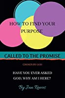 Called to the Promise Chosen by God: How to Find Your Purpose Have You Ever Asked God, Why Am I Here?