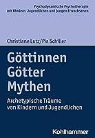 Gottinnen, Gotter, Mythen: Archetypische Traume Von Kindern Und Jugendlichen (Psychodynamische Psychotherapie Mit Kindern, Jugendlichen Und Jungen Erwachsenen)