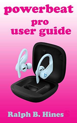 Powerbeat pro user guide: The complete step-by-step instructional manual for beginners and pro to effectively operate and set up Apple H1 headphone chips ... illustrative sreenshoot (English Edition)