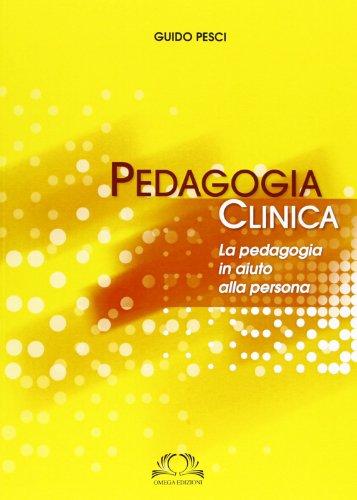 Pedagogia clinica. La pedagogia in aiuto alle persone