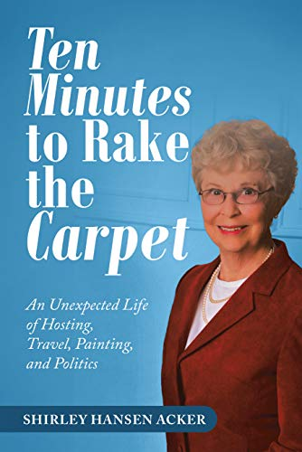 Ten Minutes to Rake the Carpet: An Unexpected Life of Hosting, Travel, Painting, and Politics