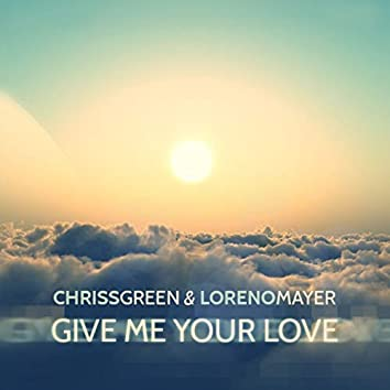 Give Me Your Love (feat. Loreno Mayer)