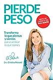 PIERDE PESO: Transforma lo que piensas y sientes para cambiar lo que comes...