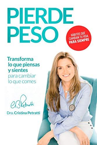 PIERDE PESO: Transforma lo que piensas y sientes para