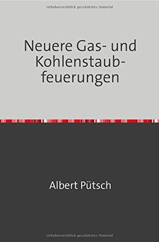 Neuere Gas- und Kohlenstaubfeuerungen: Nachdruck 2018 Taschenbuch