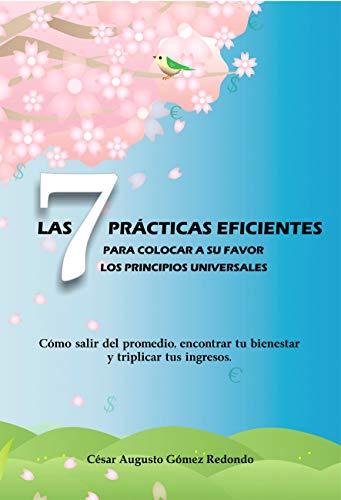 Portada del libro Las 7 prácticas eficientes para colocar a su favor los principios universales de César Augusto Gómez Redondo