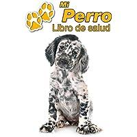 Mi Perro Libro de salud: Setter Inglés Cachorro | 109 páginas 22cm x 28cm | Cuaderno para llenar | Agenda de Vacunas | Seguimiento Médico | Visitas Veterinarias | Diario de un Perro | Contactos