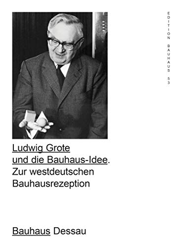 Ludwig Grote and the Bauhaus Idea (Edition Bauhaus)