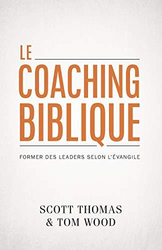 Le coaching biblique (Gospel Coach): Former des leaders selon l'Évangile