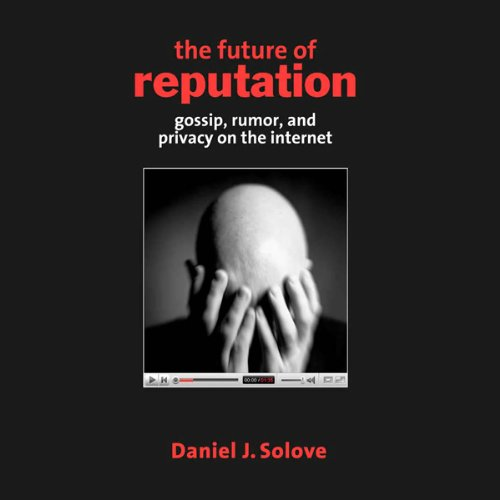 The Future of Reputation     Gossip, Rumor, and Privacy on the Internet              By:                                                                                                                                 Daniel J. Solove                               Narrated by:                                                                                                                                 Jeff Wilson                      Length: 8 hrs and 24 mins     Not rated yet     Overall 0.0