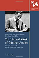 The Life and Work of Gunther Anders: Emigre, Iconoclast, Philosopher, Man of Letters (Studien Verlag)