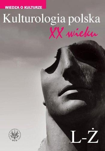 Kulturologia polska XX wieku Tom 2: L-Z