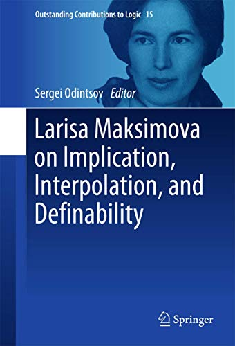 Larisa Maksimova on Implication, Interpolation, and Definability (Outstanding Contributions to Logic)