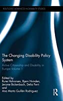 The Changing Disability Policy System: Active Citizenship and Disability in Europe Volume 1 (Routledge Advances in Disability Studies)