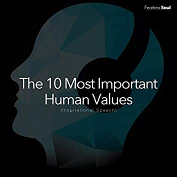 The 10 Most Important Human Values (Inspirational Speech)