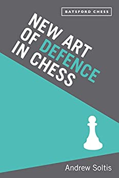 New Art of Defence in Chess: chess defence tactics classic by [Andrew Soltis]