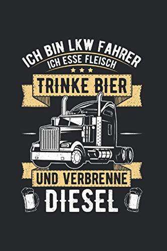 Ich bin Lkw-Fahrer ich trinke Bier und verbrenne Diesel: 6x9 Notizbuch