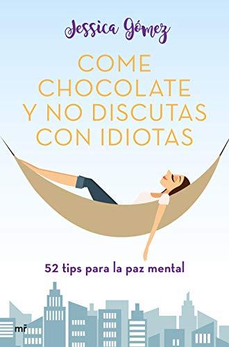Come chocolate y no discutas con idiotas: #52 tips para la paz mental (Fuera de Colección)