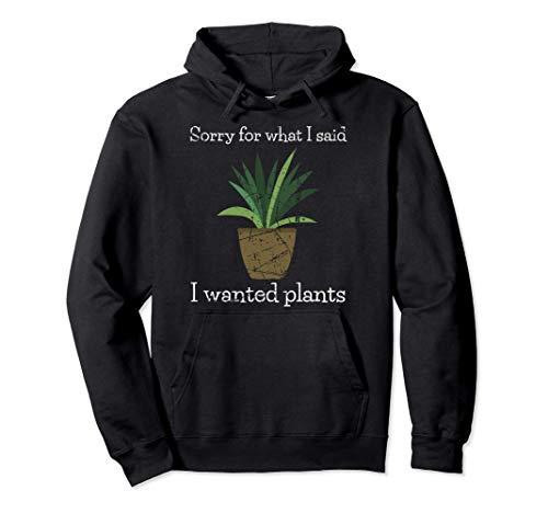 Jardinería Regalos Perdón Por Lo Que Dije Que Quería Plantas Sudadera con Capucha