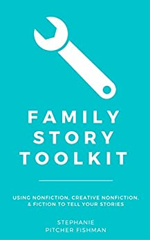 Family Story Toolkit: Using Nonfiction, Creative Nonfiction, and Fiction to Tell Your Stories (Quick & Easy Guides for Genealogists Book 4) (English Edition) van [Stephanie Pitcher Fishman]