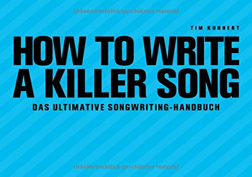 How to write a Killer Song :Das ultimative Songwriting-Handbuch (dt)