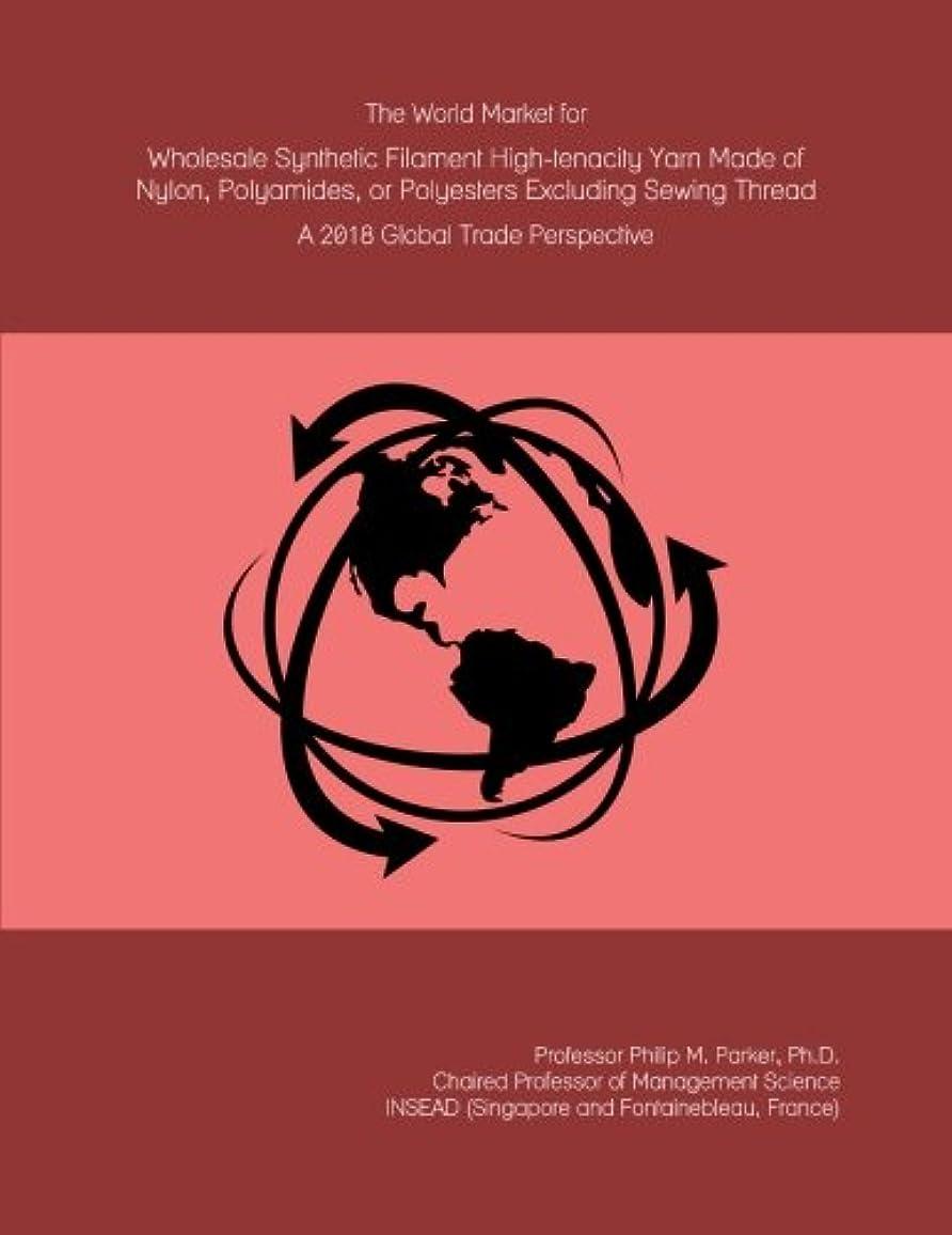器具詐欺師天才The World Market for Wholesale Synthetic Filament High-tenacity Yarn Made of Nylon, Polyamides, or Polyesters Excluding Sewing Thread: A 2018 Global Trade Perspective