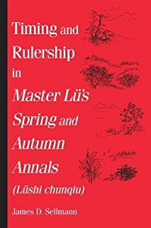 Timing and Rulership in Master Lu's Spring and Autumn Annals (Lushi chunqiu) (SUNY series in Chinese Philosophy and Culture)