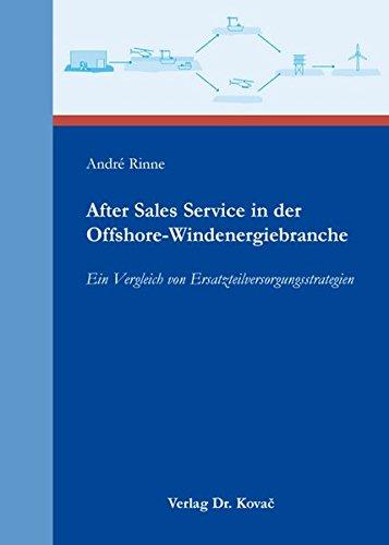 After Sales Service in der Offshore-Windenergiebranche: Ein Vergleich von Ersatzteilversorgungsstrategien (Logistik-Management in Forschung und Praxis)
