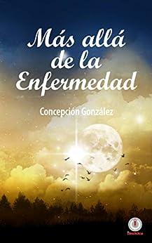 Más allá de la enfermedad (Spanish Edition) by [Concepción González]