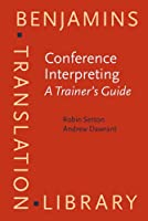 Conference Interpreting: A Trainer's Guide (Benjamins Translation Library)