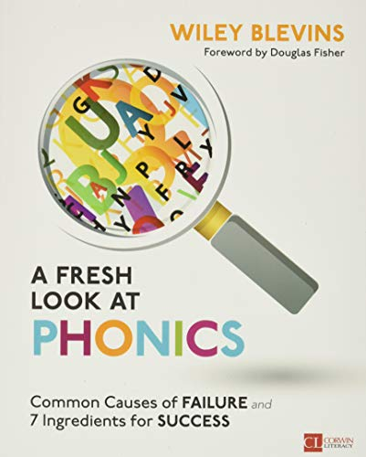 A Fresh Look at Phonics, Grades K-2: Common Causes of Failure and 7 Ingredients for Success (Corwin