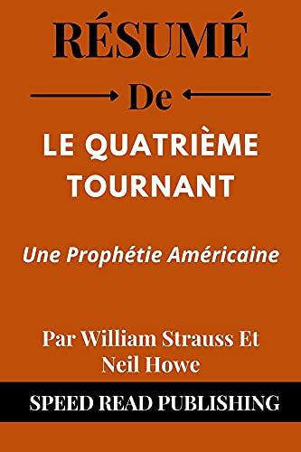 Couverture du livre Résumé De Le Quatrième Tournant Par William Strauss Et Neil Howe: Une Prophétie Américaine (The Fourth Turning French Edition)
